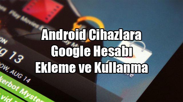 Android Cihazlara Google Hesabı Ekleme ve Kullanma